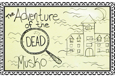 Part 3 of 3: The adventure of the dead Musko